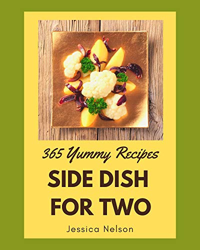 365 Yummy Side Dish for Two Recipes: A Yummy Side Dish for Two Cookbook You Will Need (English Edition)
