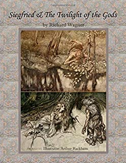 Siegfried & The Twilight of the Gods: by Richard Wagner The Ring of the Niblung, A Trilogy with a Prelude Illustrator: Art...