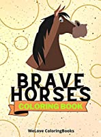 Brave Horses Coloring Book: Cute Horses Coloring Book Adorable Horses Coloring Pages for Kids 25 Incredibly Cute and Lovable Horses