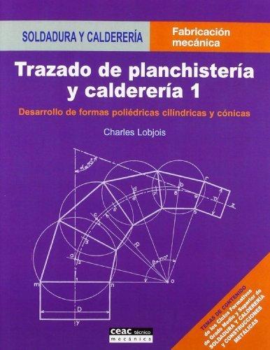 Trazado de planchistería y calderería, 1: Desarrollo de formas poliédricas, cilíndricas y cónicas (Fabricación Mecánica) de Lobjois, Charles (2007) Tapa blanda