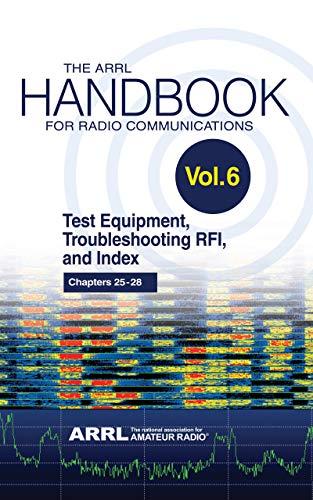The ARRL Handbook for Radio Communications; Volume 6: Test Equipment, Troubleshooting, RFI & Index (English Edition)