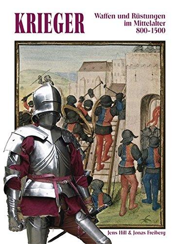 Krieger: Waffen und Rüstungen im Mittelalter 800-1500