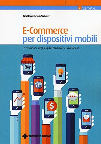 E-commerce per dispositivi mobili. La rivoluzione degli acquisti con tablet e smartphone