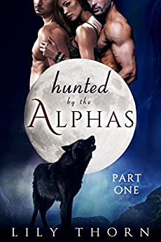 Hunted by the Alphas: Part One (BBW Werewolf Menage Paranormal Romance) by [Lily Thorn]
