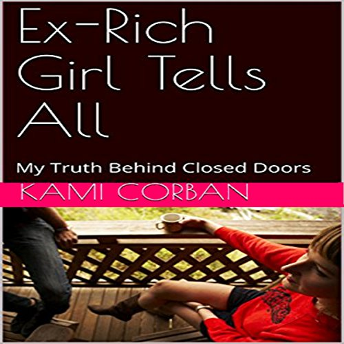Ex-Rich Girl Tells All: My Truth Behind Closed Doors audiobook cover art