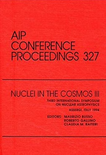 American Institute of Physics conference proceedings, vol.327: Nuclei in the cosmos III. Third International Symposium on Nuclear Astrophysics, Assergi, Italy, July 1994