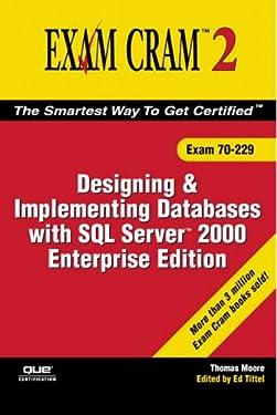MCAD/MCSE/MCDBA 70-229 Exam Cram 2: Designing & Implementing Databases w/SQL Server 2000 Enterprise Edition
