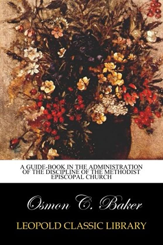 脊椎雪だるまバタフライA guide-book in the administration of the discipline of the Methodist Episcopal Church