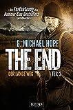 The End 2 - Der lange Weg: Endzeit-Thriller - Die Fortsetzung des Nummer-Eins-Bestsellers aus Amerika! (Apokalypse, Dystopie, Spannung) - G. Michael Hopf
