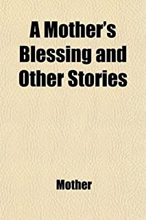 A Mother's Blessing; And Other Stories