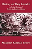 History as They Lived It: A Social History of Prairie du Rocher, Illinois (Shawnee Books)