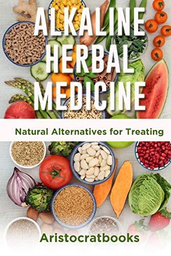 ALKALINE HERBAL MEDICINE: Natural Alternatives for Treating