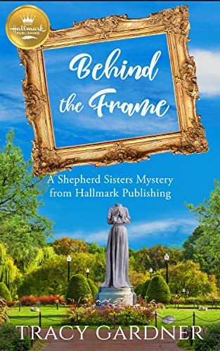 Behind the Frame: A Shepherd Sisters Mystery by [Tracy Gardner]
