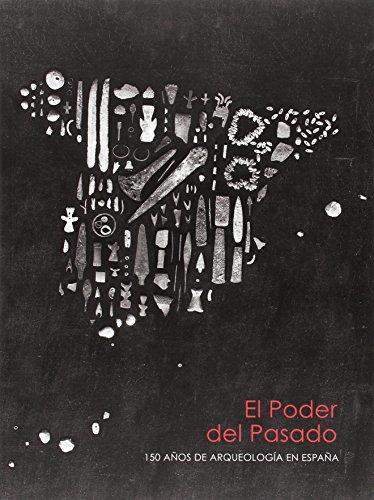 El Poder del Pasado: 150 años de Arqueología en España