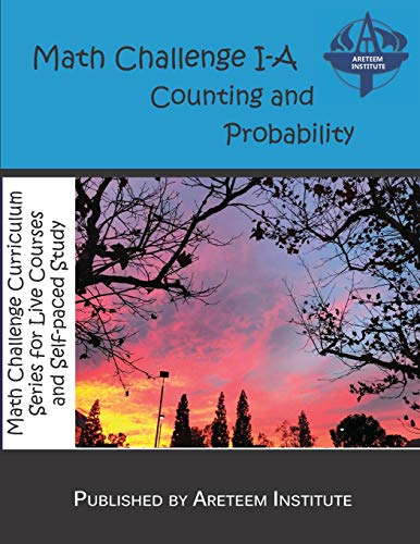 Compare Textbook Prices for Math Challenge I-A Counting and Probability Math Challenge Curriculum Textbooks  ISBN 9781944863326 by Institute, Areteem,Reynoso, David,Lensmire, John,Ren, Kelly,Wang Ph.D., Kevin
