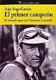 El Primer Campeón. El Mundo Que Vio Mariano Cañardo (Leyenda)