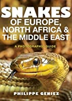 Snakes of Europe, North Africa & The Middle East: A Photographic Guide