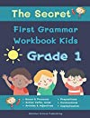 The Secret First Grammar Workbook Kids Grade 1: Complete 1st grade English grammar in use supplementary exercises. Fun daily activity book for kids including nouns and verbs, tense, article, contractions  kindergarten – 2nd grade