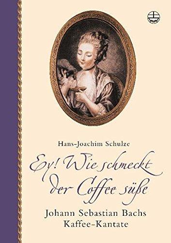 Ey! Wie schmeckt der Coffee süße. Mit CD: Johann Sebastian Bachs Kaffee-Kantate