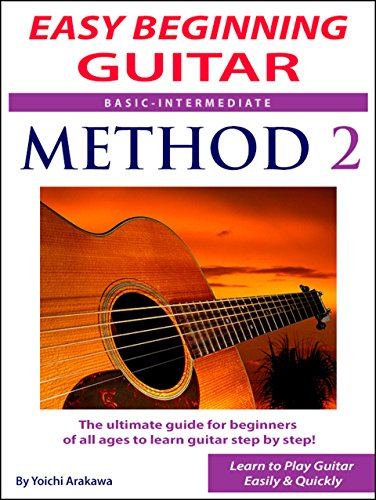 Easy Beginning Guitar Method 2 : The Ultimate Guide for Beginners of All Ages to Learn Guitar Step by Step (English Edition)