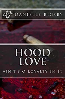 Hood Love: Ain't No Loyalty In It (Put The Guns Down Book 1) by [Danielle Bigsby]