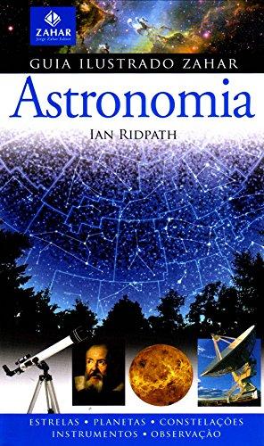 Guia Ilustrado Zahar De Astronomia - Coleção Guia Ilustrado Zahar
