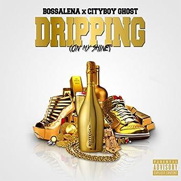 Dripping (On My Shine)