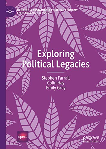Exploring Political Legacies (Building a Sustainable Political Economy: SPERI Research & Policy) (English Edition)
