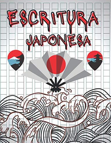 ESCRITURA JAPONESA: Cuaderno De Escritura Japonesa Perfecto para aprender a escribir Japonés | Plantillas para escribir en Japonés. Con una cuadrícula ... japoneses, Kanji y hiragana (120 páginas ) .