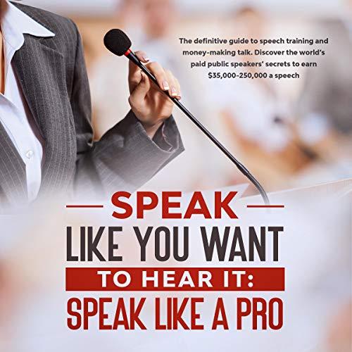 Speak Like You Want to Hear It: Speak Like a Pro cover art