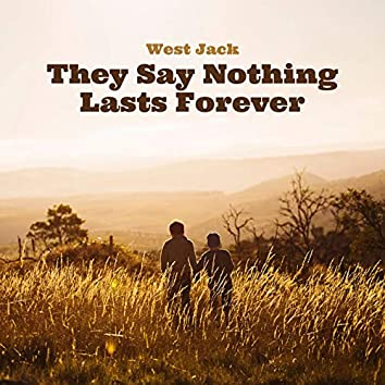 They Say Nothing Lasts Forever