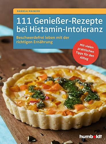 111 Genießer-Rezepte bei Histamin-Intoleranz: Beschwerdefrei leben mit der richtigen Ernährung. Mit vielen praktischen Tipps für den Alltag.