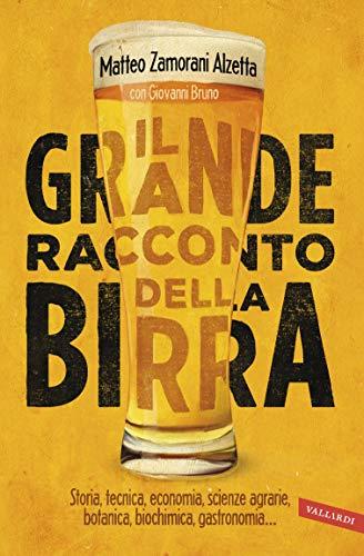 Il grande racconto della birra: Storia, tecnica economia, scienze agrarie, botanica, biochimica, gastronomia (Italian Edition)