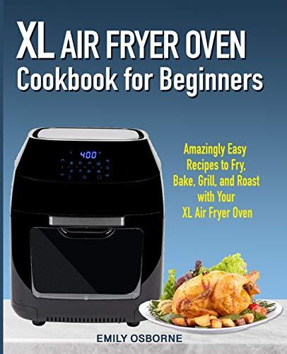XL Air Fryer Oven Cookbook for Beginners:...