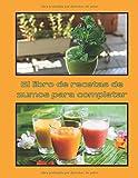 El libro de recetas de zumos para completar: Libro de recetas para completar / receta de jugo de desintoxicación saludable y natural / ideal para comidas ligeras