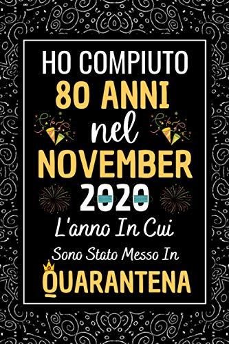Ho Compiuto 80 Anni Nel Novembre 2020: Regali Compleanno 80 Anni Donna Uomo   80 Anni Compleanno Libro Taccuino   Idee Regalo Divertenti Amica Originali