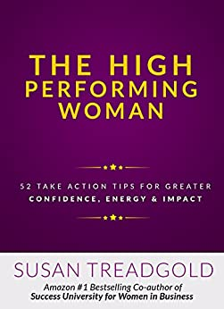 The High Performing Woman: 52 Take Action Tips for Greater Confidence, Energy & impact by [Susan Treadgold]