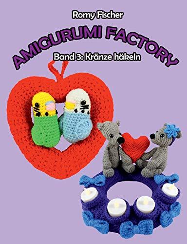 Amigurumi Factory: Band 3: Kränze häkeln