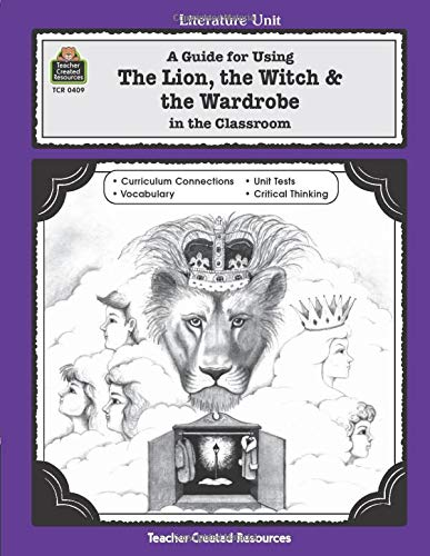 A Guide for Using The Lion, the Witch & the Wardrobe in the Classroom (Literature Unit)