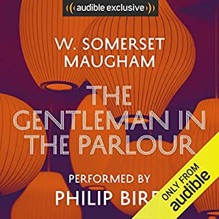 The Gentleman in the Parlour                   By:                                                                                                                                 W. Somerset Maugham                               Narrated by:                                                                                                                                 Philip Bird                      Length: 7 hrs and 12 mins     15 ratings     Overall 3.7