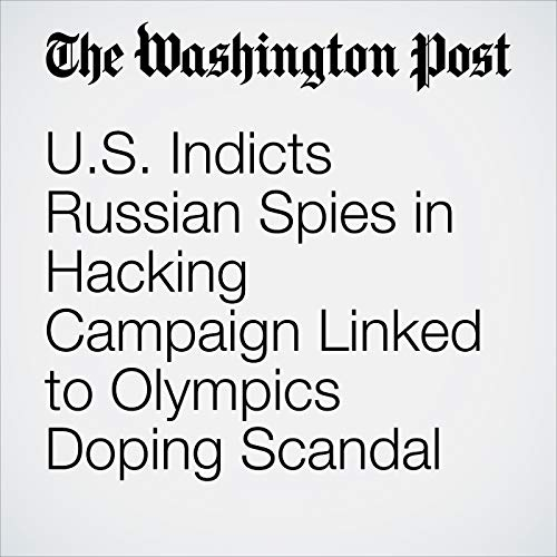 U.S. Indicts Russian Spies in Hacking Campaign Linked to Olympics Doping Scandal audiobook cover art