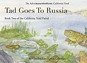 Tad Goes to Russia: The Adventures of a Heroic California Toad (California Toad Patrol)