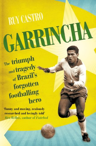 Garrincha: The Triumph and Tragedy of Brazil's Forgotten Footballing Hero (English Edition)
