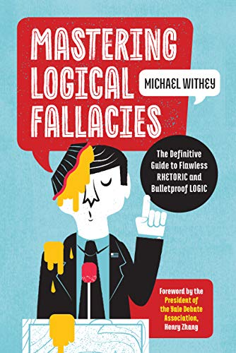 Compare Textbook Prices for Mastering Logical Fallacies: The Definitive Guide to Flawless Rhetoric and Bulletproof Logic  ISBN 9781623157104 by Withey, Michael,Zhang, Henry