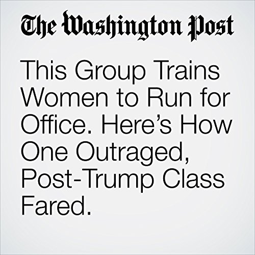 This Group Trains Women to Run for Office. Here's How One Outraged, Post-Trump Class Fared. copertina