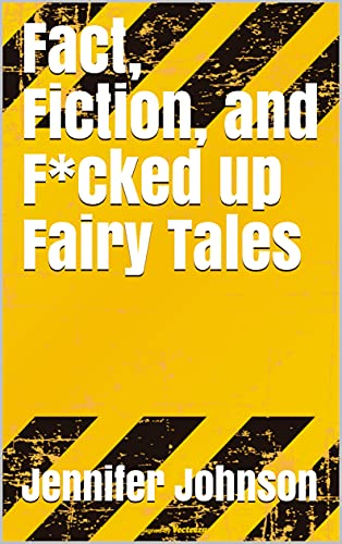 Fact, Fiction, and F*cked up Fairy Tales (English Edition)