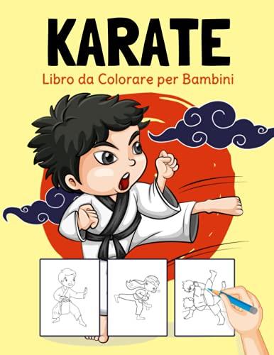 Karate Libro da Colorare per Bambini: Pagine da Colorare Facili e Divertenti di Karate per Bambini, Ragazzi e Ragazze da 4 a 8 anni: Regalo Perfetto per Bambini