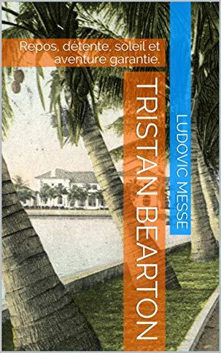 Tristan Bearton: Repos, détente, soleil et aventure garantie. (French Edition)