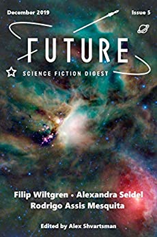 Future Science Fiction Digest Issue 5 by [Alex Shvartsman, Filip Wiltgren, Alexandra Seidel, Rodrigo Assis Mesquita]