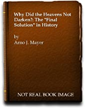 """Why Did the Heavens Not Darken?: The """"Final Solution"""" in History"""